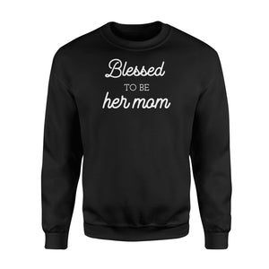 Blessed To Be Her Mom Proud Mother of Daughter  Sweatshirt