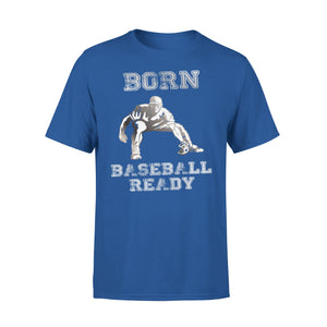 Born Baseball Ready T-Shirt