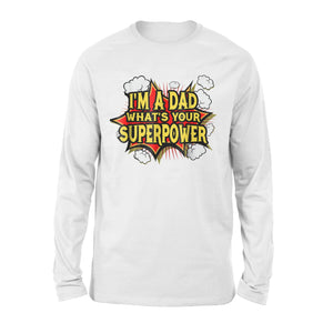 2018 Im A Dad What's Yours Super Power Funny Long Sleeve T-Shirt