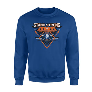 Stand Strong Fight The Good Fight Sweatshirt