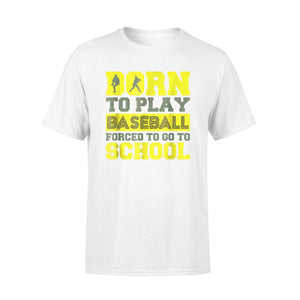 Born To Play Baseball Forced To Go To School T-Shirt