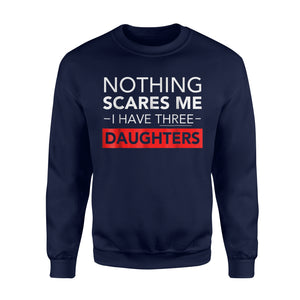 Can't Scare Me I Have Three Daughters Sweatshirt