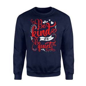 Be Kind Or Be Quiet  Sweatshirt