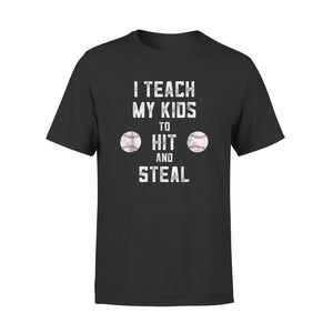 I Teach My Kids To Hit And Steal T-Shirt