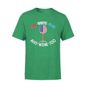 4th Of July Red White Blue And Wine Too Independence Premium T-Shirt