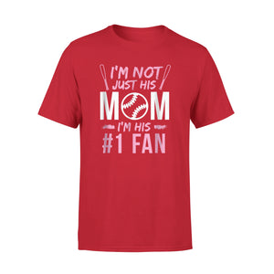 I Am Not Just His Mom I Am His Fan Baseball T-Shirt