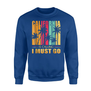 California Is Calling I Must Go Beach Sun Sweatshirt