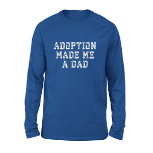 Adoption Made Me A Dad Long Sleeve T-Shirt