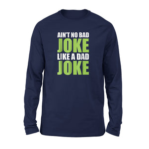 Ain't No Bad Joke Like A Dad Joke Fathers Day Long Sleeve T-Shirt
