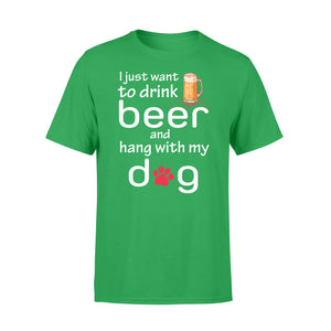 Funny I Just Want To Drink Beer And Hang With My Dog T Shirt - RD