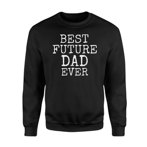 Best Future Dad Ever Pregnancy Sweatshirt