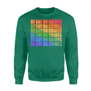 Be Gay Do Crimes LBGT Flag Color Rainbow Fleece Sweatshirt
