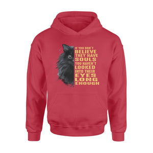 If You Dont Believe They Have Souls You Havent Looked Into Their Eyes Long Enough Black Cat Hoodie