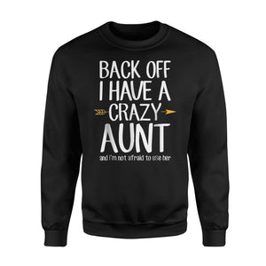 Back Off I Have A Crazy Aunt And I'm Not Afraid To Sweatshirt
