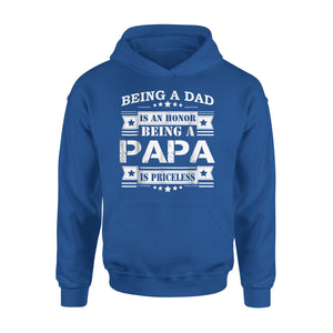 Being A Dad Is An Honor Being A Papa Is Priceless Hoodie