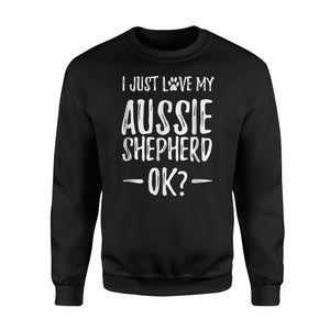 Australian Shepherd Dog Mom Or Dog Dad Just Love Dog  Sweatshirt