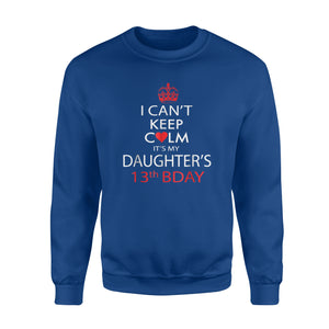 Birthday Cake-I Can't Keep Calm It's My Daughter's 13th BDay  Sweatshirt