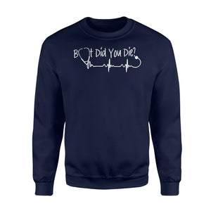But Did You Die Funny Nurses Sweatshirt