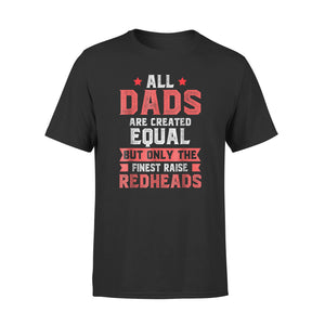 All Dads Are Created Equal Only The Finest Raise Redheads T-Shirt