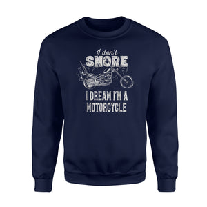 Biker Dad I Dont Snore I Dream I'm A Motorcycle  Sweatshirt