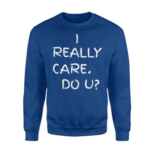 I Really Care Do U Anti Trump Saying Sweatshirt