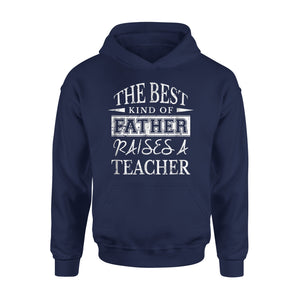 Best Father Raises A Teacher Hoodie