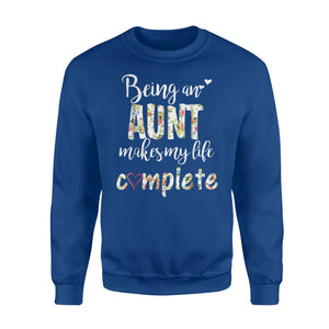 Being Aunt Makes My Life Complete Funny Gift Sweatshirt