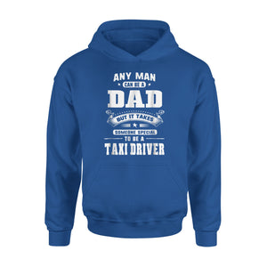 Any Man Can Be A Dad Special One A Taxi Driver Hoodie