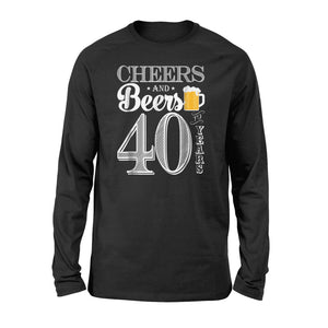 40Th Birthday Gift Cheers And Beer To 40 Years Long Sleeve T-Shirt
