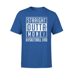 Straight Outta Money Basketball Dad T-Shirt