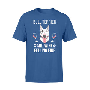 English Bull Terrier And Wine Feeling Bully Dog Fine T Shirt - RD