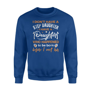 A Daughter Who Happened To Be Born Before I Met Her  Sweatshirt