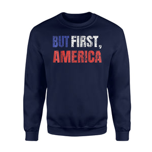 But First America Independence Day Gift Sweatshirt