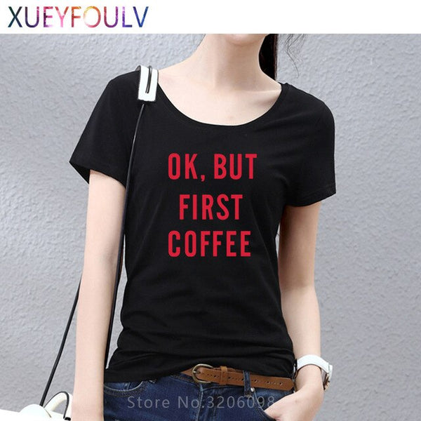 OK,BUT FIRST COFFEE Letter Printed T-shirt Women Tops & Tees New Brand Design Summer Fashion T Shirt Cotton Plus Size TShirt