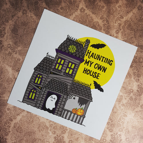 'Haunting My Own House' Print