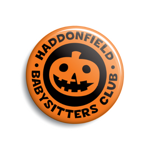 Haddonfield Babysitters Club - Choose from Badge or Magnet