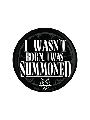 'I Wasn't Born, I Was Summoned' Badge