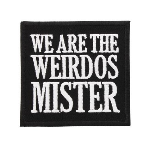 'We are the Weirdos, Mister' Patch
