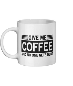 [personalised_mug]Give Me Coffee And No One Gets Hurt Custom Mug - status mugs