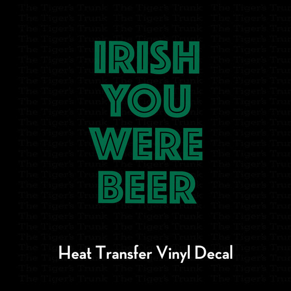 Irish You Were Beer St. Patricks Day Decal (DIY Heat Transfer Vinyl)