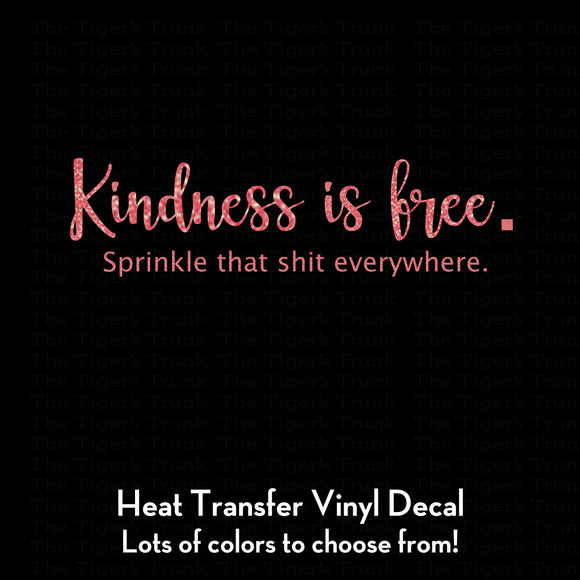 Kindness is Free. Sprinkle that Shit Everywhere Decal (DIY Heat Transfer Vinyl)