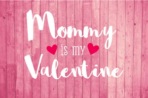 Mommy is My Valentine cutting file package (SVG, DXF, JPG, GSP, PDF, PNG)
