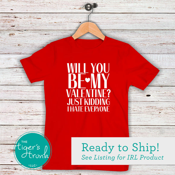 Will You Be My Valentine? Just Kidding. I Hate Everyone short-sleeved t-shirt