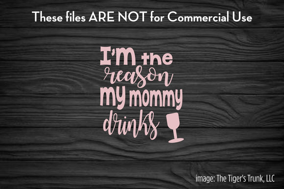 I'm the Reason My Mommy Drinks Wine cutting file package (SVG, DXF, JPG, GSP, PDF, PNG)