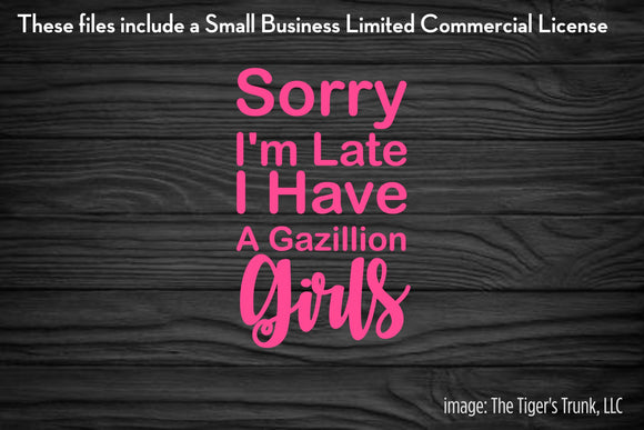 Sorry I'm Late I Have a Gazillion Girls cutting file package (SVG, DXF, JPG, GSP, PDF, PNG)