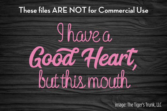 I Have a Good Heart But This Mouth cutting file package (SVG, DXF, JPG, GSP, PDF, PNG)