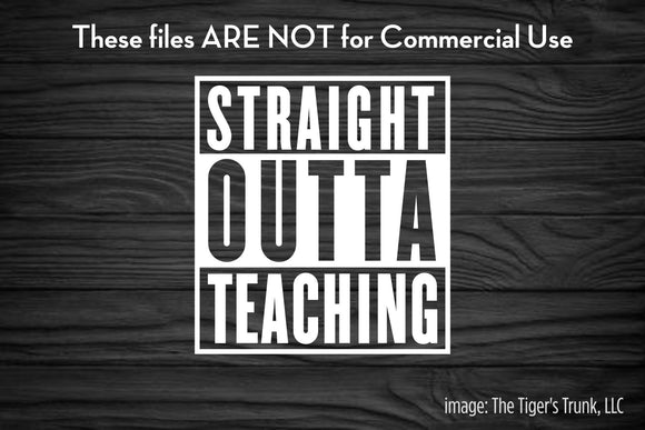 Straight Outta Teaching cutting file package (SVG, DXF, JPG, GSP, PDF, PNG)