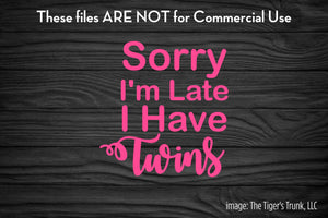 Sorry I'm Late I Have Twins cutting file package (SVG, DXF, JPG, GSP, PDF, PNG)