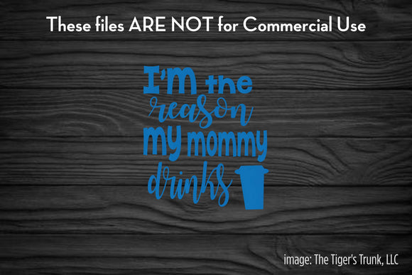 I'm the Reason My Mommy Drinks Coffee cutting file package (SVG, DXF, JPG, GSP, PDF, PNG)