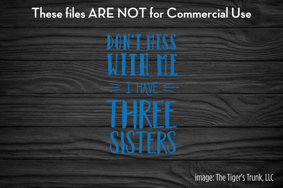 Don't Mess With Me I Have Three Sisters cutting file package (SVG, DXF, JPG, GSP, PDF, PNG)